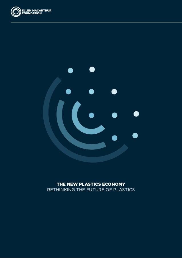 THE NEW PLASTICS ECONOMY • • • 1 The New Plastics Economy Rethinking the future of plastics THE NEW PLASTICS ECONOMY RETHI...