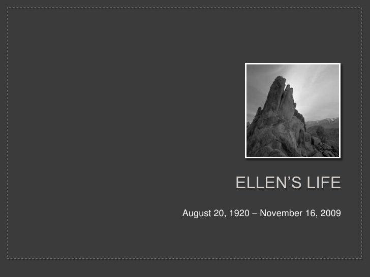 Ellen's Life<br />August 20, 1920 – November 16, 2009<br />