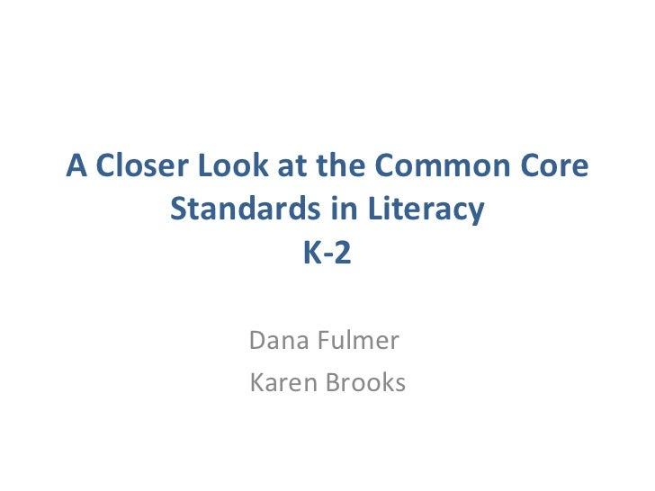 A Closer Look at the Common Core Standards in Literacy K-2 Dana Fulmer  Karen Brooks