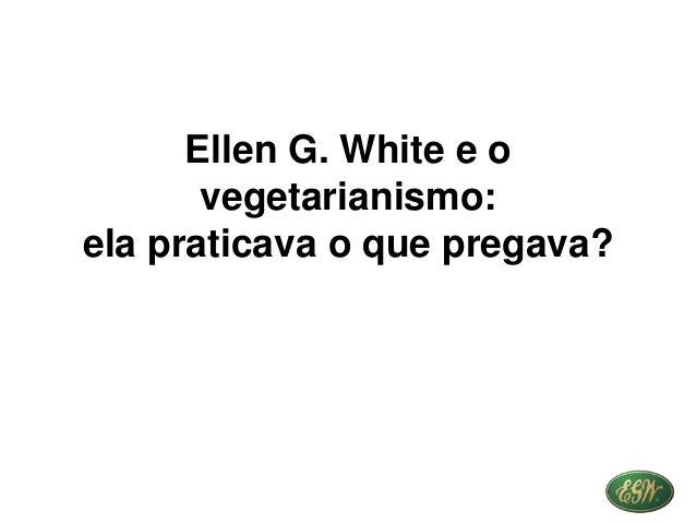 Ellen G. White e o vegetarianismo: ela praticava o que pregava?
