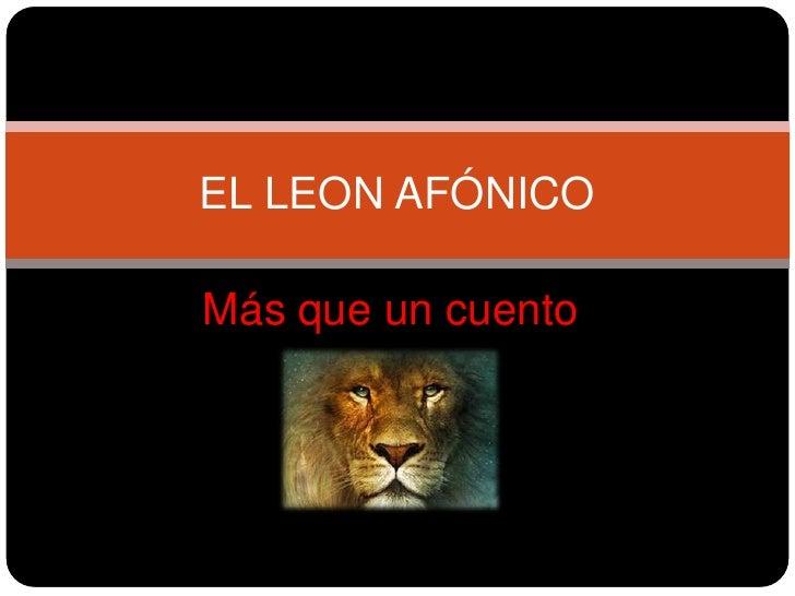 Más que un cuento<br />EL LEON AFÓNICO<br />