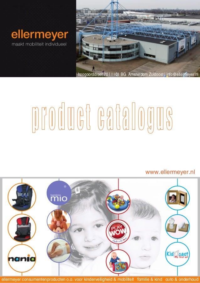 www.ellermeyer.nlhoogoorddreef 70   1101 BG Amsterdam Zuidoost   info@ellermeyer.nlellermeyer consumentenproducten o.a. vo...