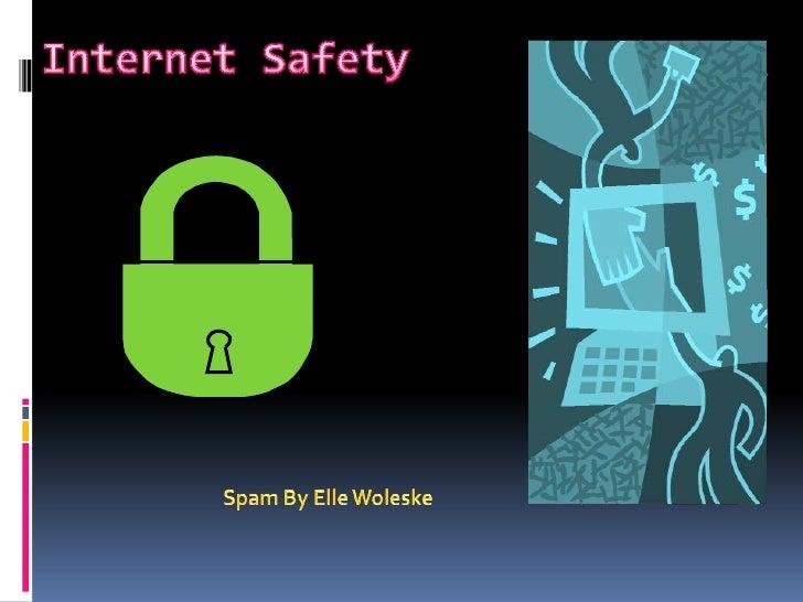 Internet Safety<br />Spam By Elle Woleske<br />