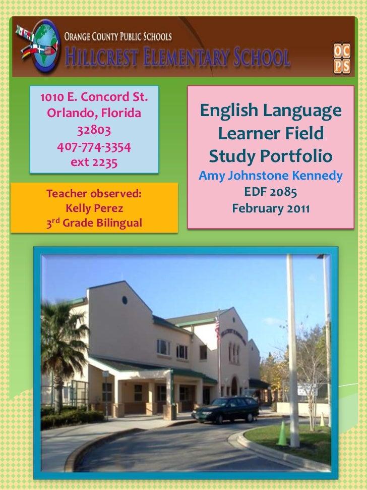 English Language Learner Field Study PortfolioAmy Johnstone Kennedy EDF 2085 February 2011 <br />1010 E. Concord St. <br /...