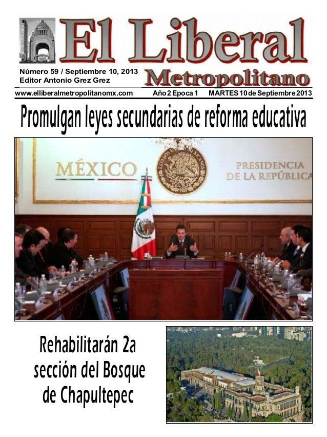 www.elliberalmetropolitanomx.com Año2Epoca1 MARTES10deSeptiembre2013 Promulganleyessecundariasdereformaeducativa Rehabilit...