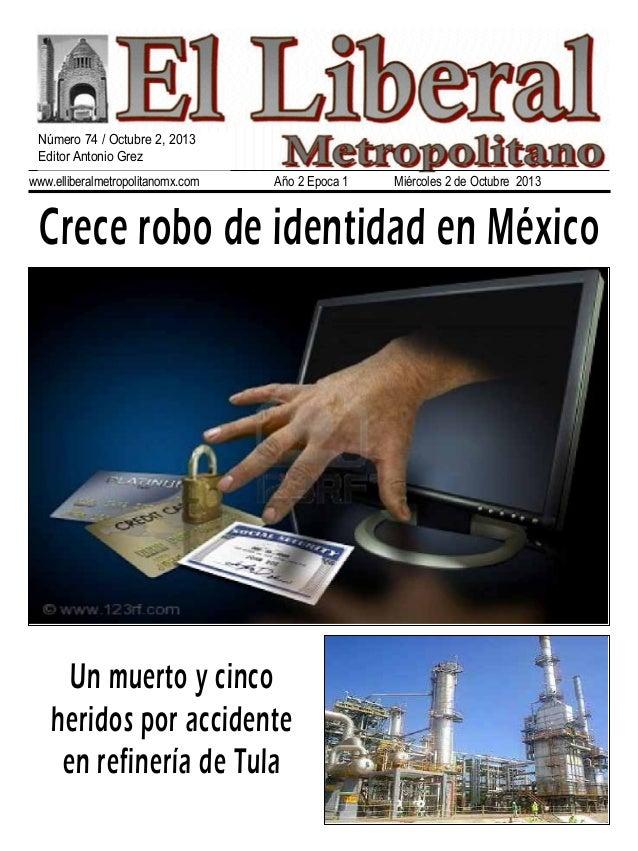 www.elliberalmetropolitanomx.com Año 2 Epoca 1 Miércoles 2 de Octubre 2013 Crece robo de identidad en México Un muerto y c...