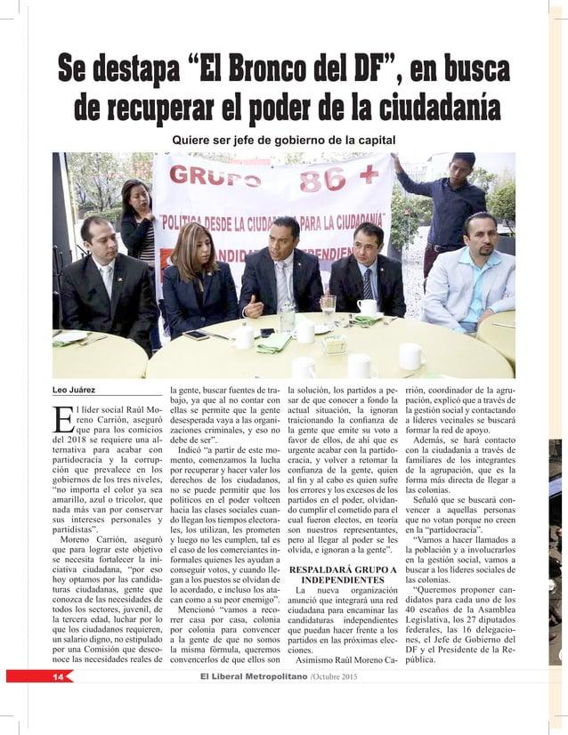 El Liberal Metropolitano /Octubre 201514 Leo Juárez E l líder social Raúl Mo- reno Carrión, aseguró que para los comicios ...