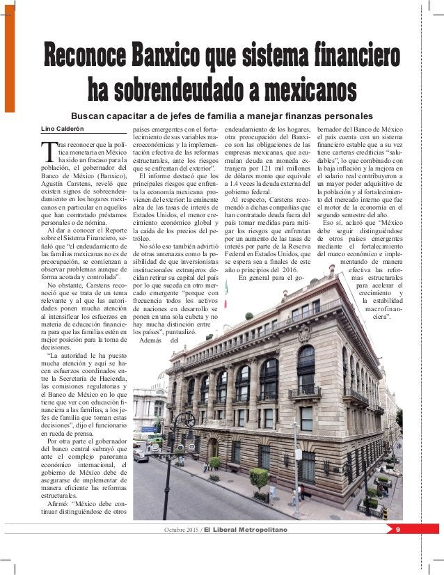 9Octubre 2015 / El Liberal Metropolitano Lino Calderón T ras reconocer que la polí- tica monetaria en México ha sido un fr...