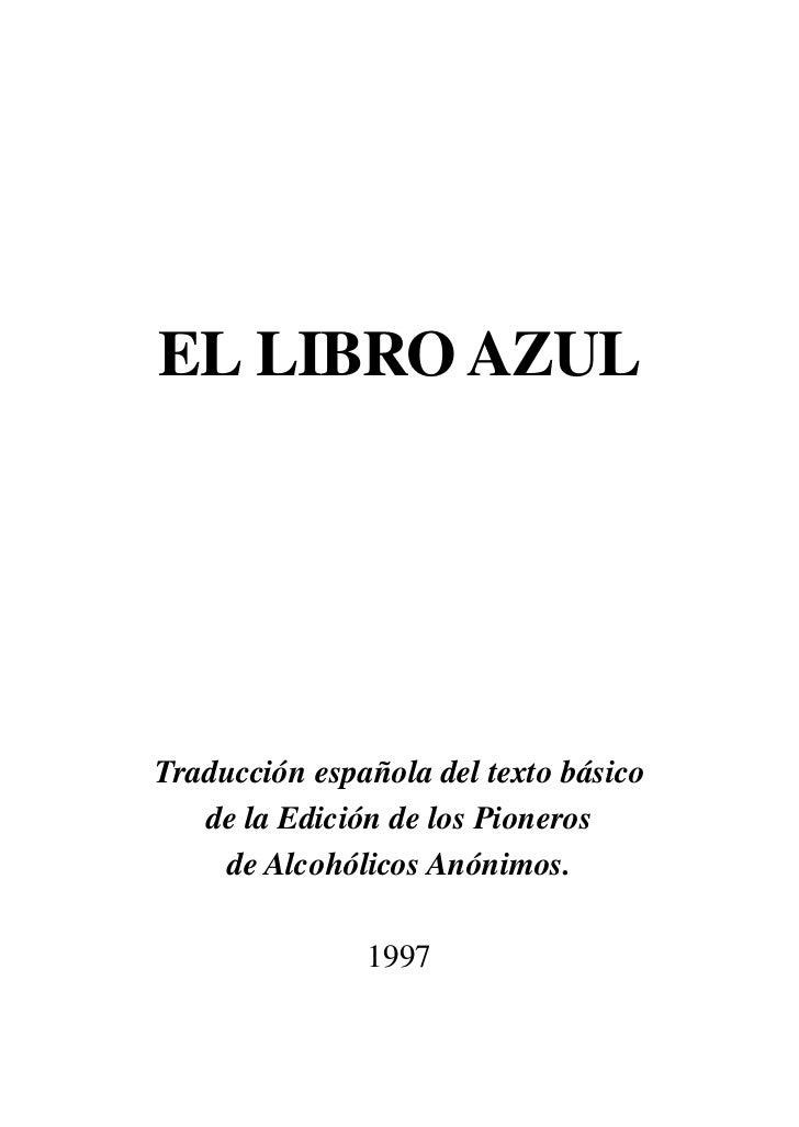 EL LIBRO AZULTraducción española del texto básico   de la Edición de los Pioneros     de Alcohólicos Anónimos.            ...