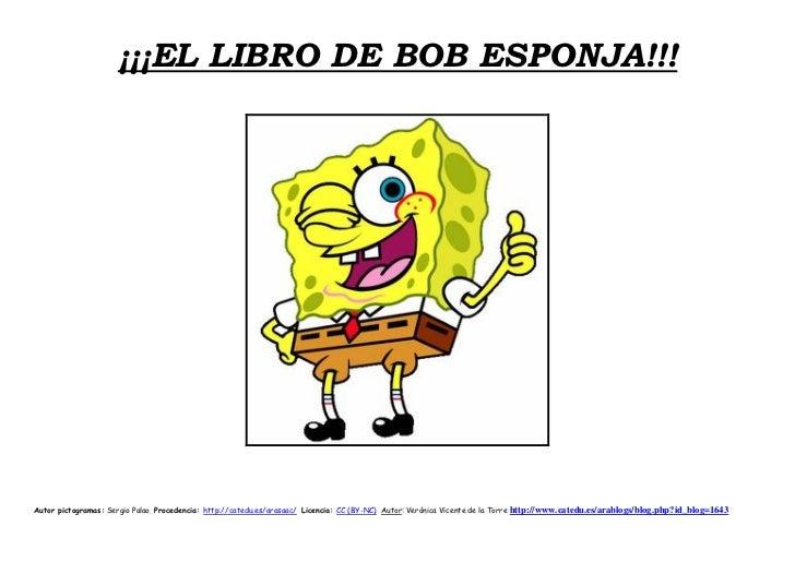 ¡¡¡EL LIBRO DE BOB ESPONJA!!!Autor pictogramas: Sergio Palao Procedencia: http://catedu.es/arasaac/ Licencia: CC (BY-NC) A...