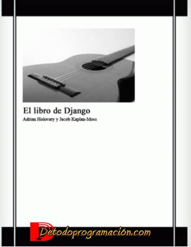 El libro de Django                                  Autores: Adrian Holovaty y Jacob Kaplan-Moss                          ...