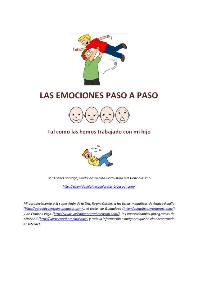 LAS EMOCIONES PASO A PASO Tal como las hemos trabajado con mi hijo Por Anabel Cornago, madre de un niño maravilloso que ti...