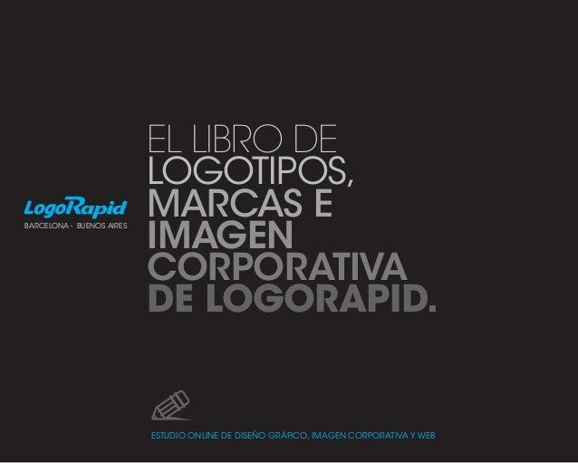 EL LIBRO DE LOGOTIPOS, MARCAS E IMAGEN CORPORATIVA DE LOGORAPID. ESTUDIO ONLINE DE DISEÑO GRÁFICO, IMAGEN CORPORATIVA Y WE...