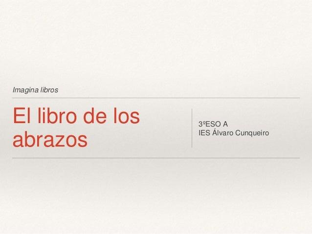 Imagina libros El libro de los abrazos 3ºESO A IES Álvaro Cunqueiro