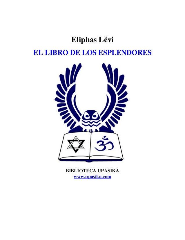 Eliphas Lévi EL LIBRO DE LOS ESPLENDORES BIBLIOTECA UPASIKA www.upasika.com