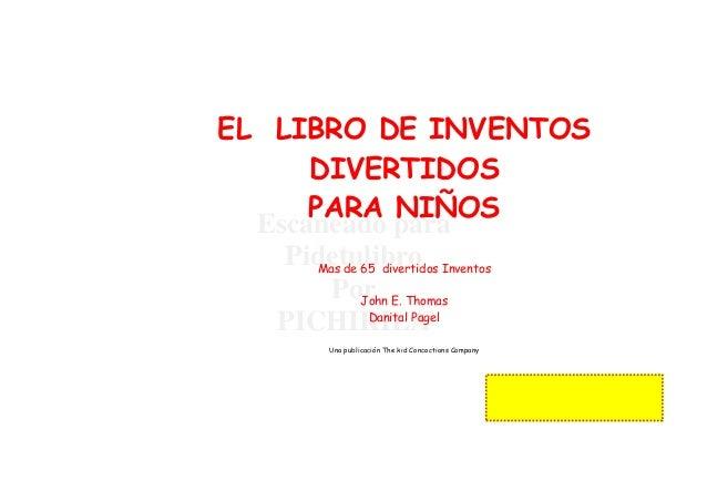 EL LIBRO DE INVENTOS      DIVERTIDOS      PARA NIÑOS  Escaneado para    Pidetulibro Inventos       Mas de 65 divertidos   ...