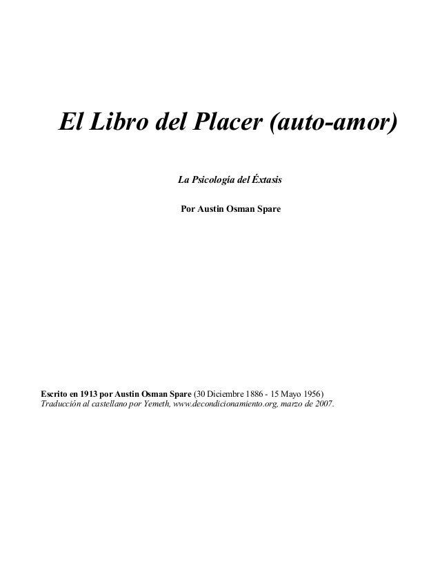El Libro del Placer (auto-amor) La Psicología del Éxtasis Por Austin Osman Spare Escrito en 1913 por Austin Osman Spare (3...