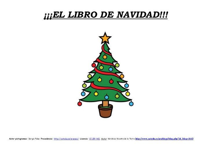 ¡¡¡EL LIBRO DE NAVIDAD!!!Autor pictogramas: Sergio Palao Procedencia: http://catedu.es/arasaac/ Licencia: CC (BY-NC) Autor...
