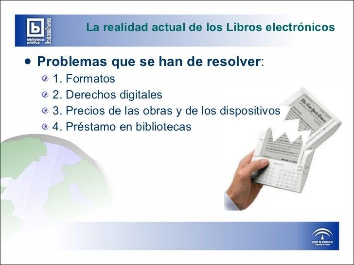 La realidad actual de los Libros electrónicos <ul><li>Problemas que se han de resolver : </li></ul><ul><ul><li>1. Formatos...