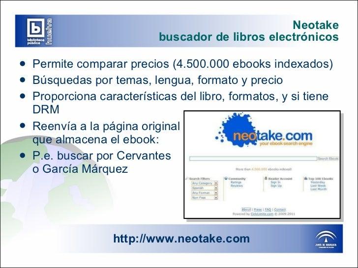 Neotake buscador de libros electrónicos <ul><li>Permite comparar precios (4.500.000 ebooks indexados)  </li></ul><ul><li>B...