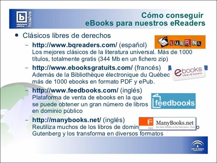 Cómo conseguir  eBooks para nuestros eReaders <ul><li>Clásicos libres de derechos </li></ul><ul><ul><li>http://www.bqreade...
