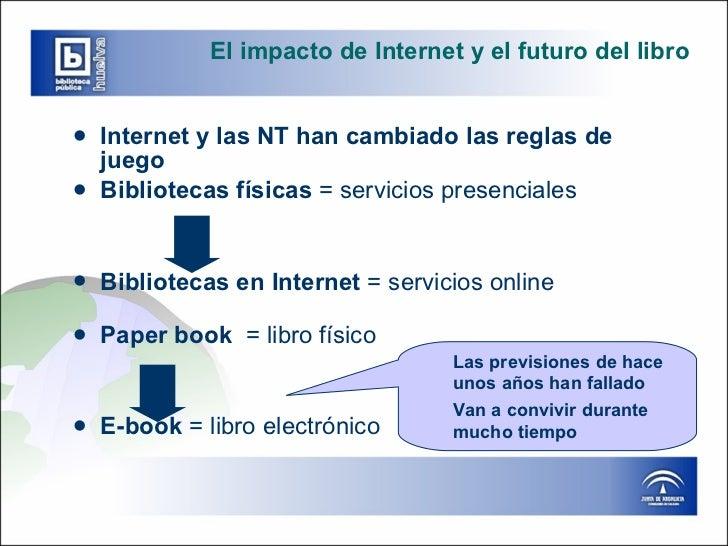 El impacto de Internet y el futuro del libro <ul><li>Internet y las NT han cambiado las reglas de juego </li></ul><ul><li>...