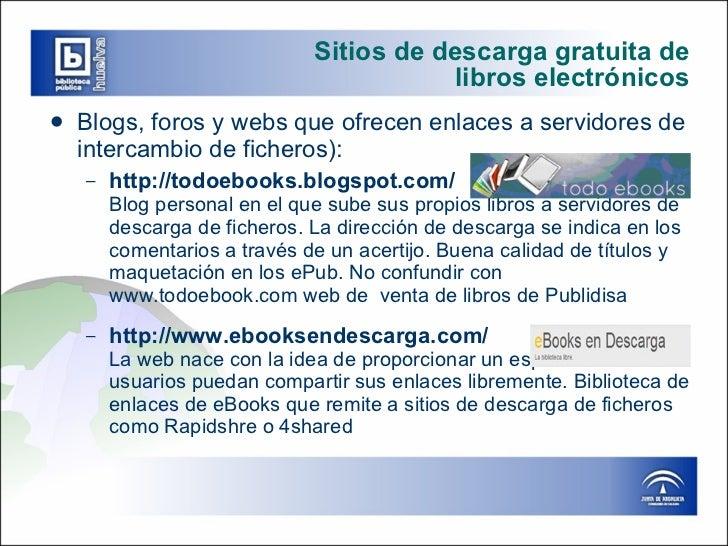 Sitios de descarga gratuita de  libros electrónicos <ul><li>Blogs, foros y webs que ofrecen enlaces a servidores de interc...