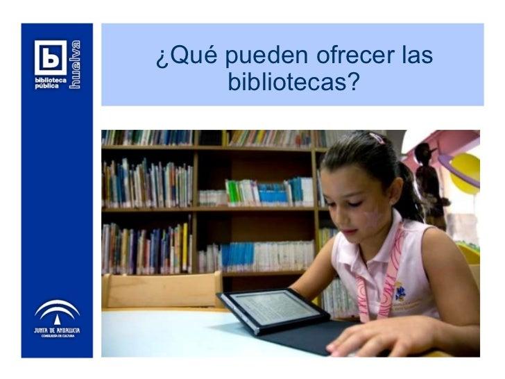¿Qué pueden ofrecer las bibliotecas?