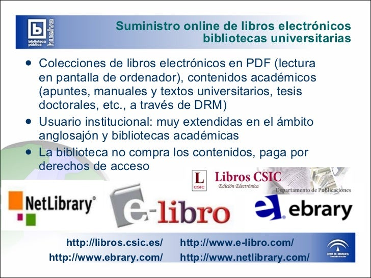 Suministro online de libros electrónicos bibliotecas universitarias <ul><li>Colecciones de libros electrónicos en PDF (lec...