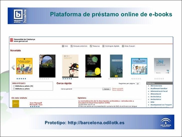 Plataforma de préstamo online de e-books Prototipo:  http :// barcelona.odilotk.es