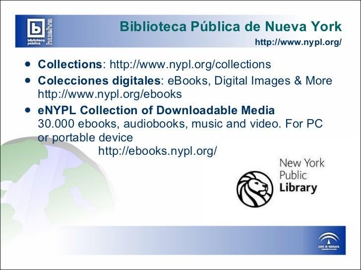 Biblioteca Pública de Nueva York   http:// www.nypl.org / <ul><li>Collections :  http :// www.nypl.org / collections </li>...