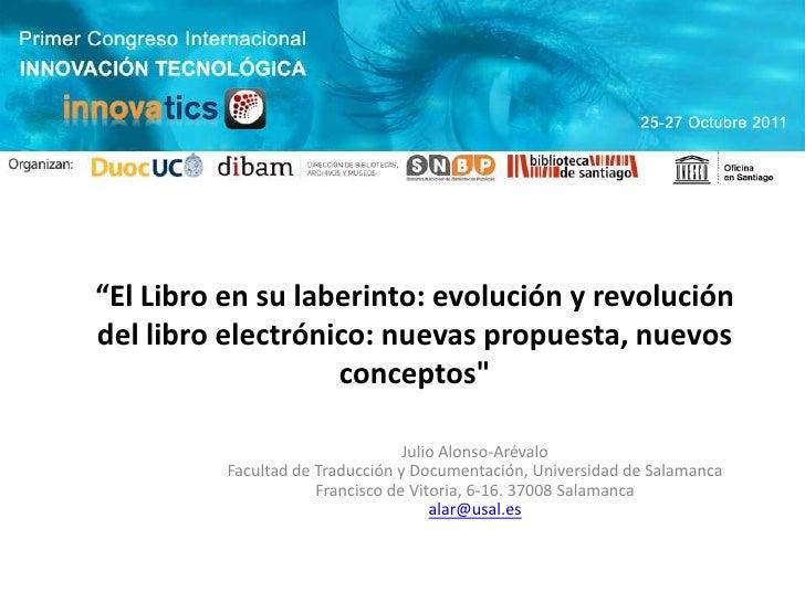 """""""El Libro en su laberinto: evolución y revolucióndel libro electrónico: nuevas propuesta, nuevos                   concept..."""