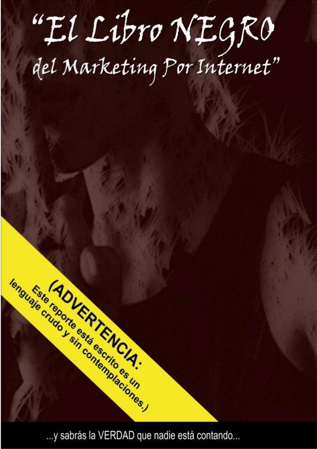 """© www.NegocioALaCarta.com · Todos los Derechos Reservados El Libro Negro del Marketing Por Internet Conoce el """"Lado Oscuro..."""