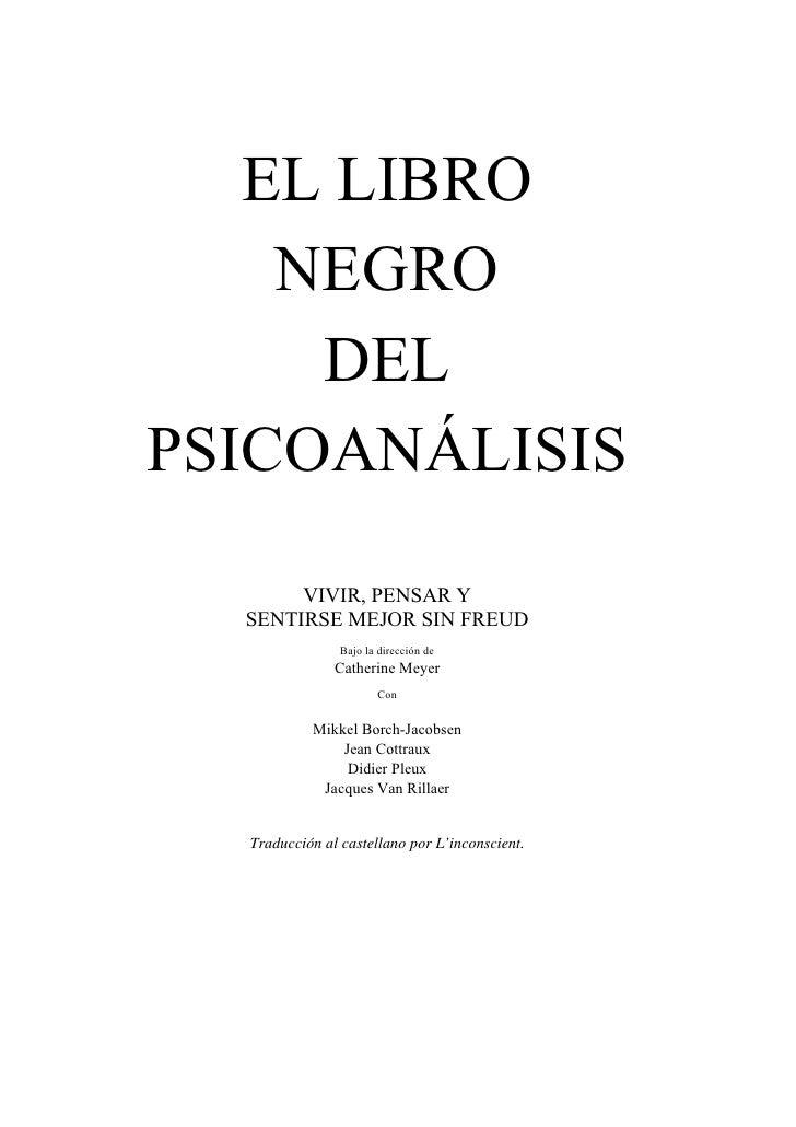 EL LIBRO    NEGRO     DELPSICOANÁLISIS       VIVIR, PENSAR Y  SENTIRSE MEJOR SIN FREUD                Bajo la dirección de...