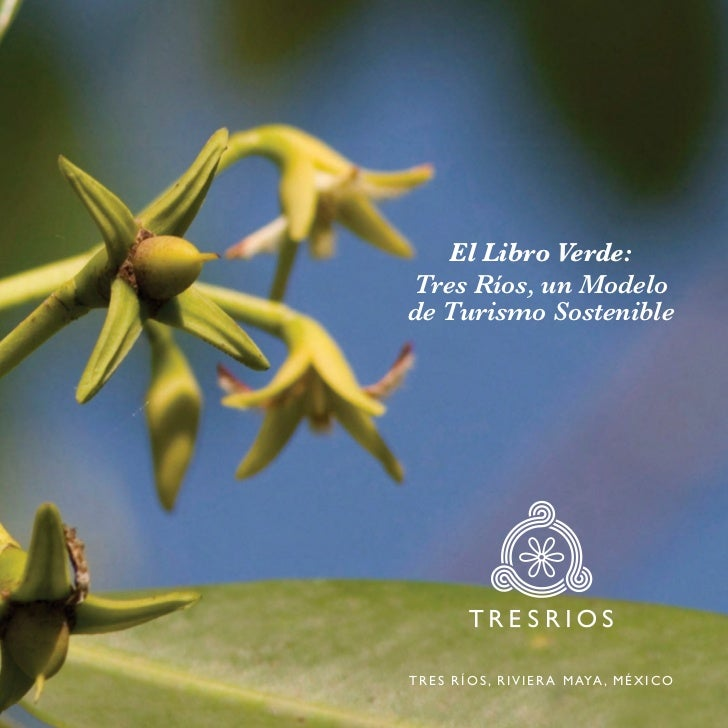 El Libro Verde:Tres Ríos, un Modelode Turismo SostenibleT R E S R Í O S , R I V I E R A M AYA , M É X I C O