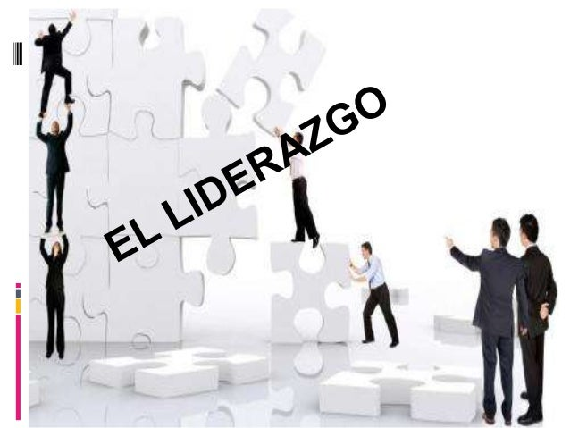 El Liderazgo Proceso que consiste en influir en un grupo para orientarlo hacia el logro de objetivos. Líder Alguien que pu...