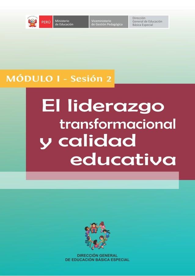 Índice SESIÓN 2: EL LIDERAZGO TRANSFORMACIONAL Y CALIDAD EDUCATIVA   Lectura previa.........................................
