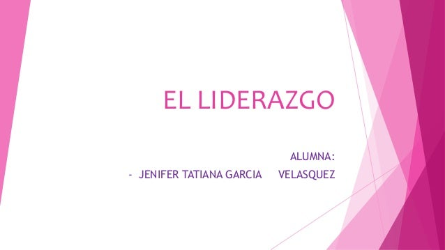EL LIDERAZGO ALUMNA: - JENIFER TATIANA GARCIA VELASQUEZ