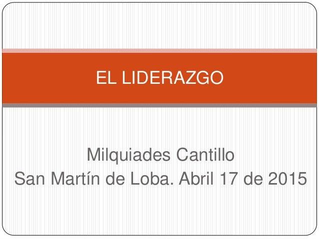 Milquiades Cantillo San Martín de Loba. Abril 17 de 2015 EL LIDERAZGO