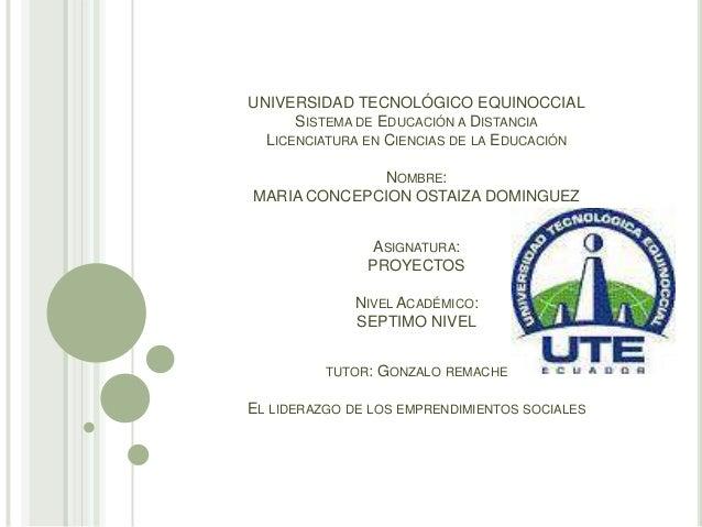 UNIVERSIDAD TECNOLÓGICO EQUINOCCIALSISTEMA DE EDUCACIÓN A DISTANCIALICENCIATURA EN CIENCIAS DE LA EDUCACIÓNNOMBRE:MARIA CO...