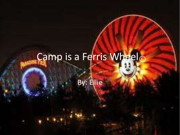 Camp is a Ferris Wheel C<br />By: Ellie <br />