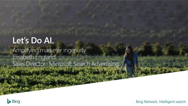 Amplifying marketer ingenuity Elisabeth England Sales Director- Microsoft Search Advertising.