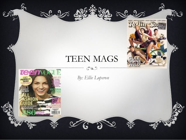 TEEN MAGS By: Ellie Luperon