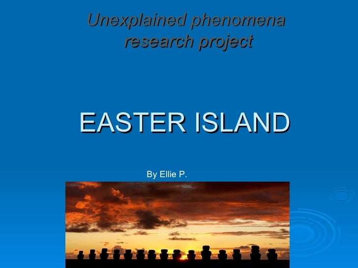 Unexplained phenomena    research projectEASTER ISLAND      By Ellie P.