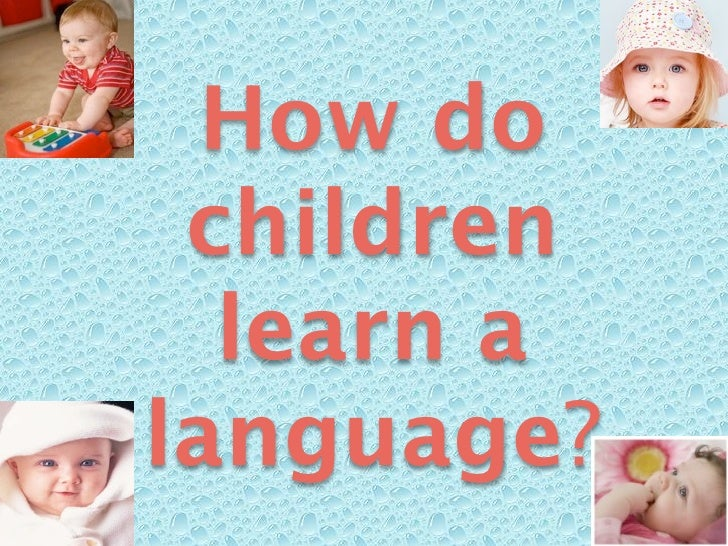 How do  children   learn a language?