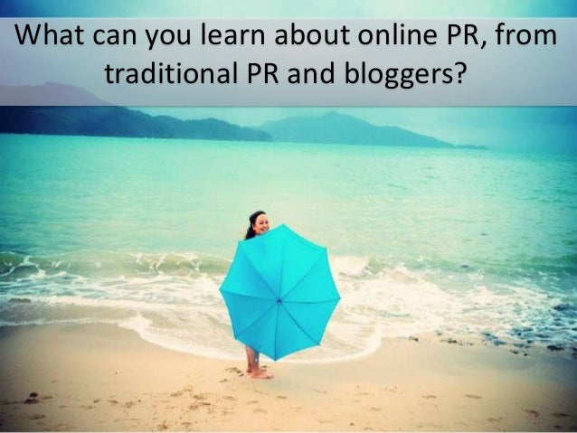 What can you learn about online PR, from traditional PR and bloggers?