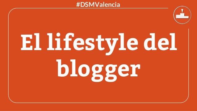 El lifestyle del blogger #DSMValencia