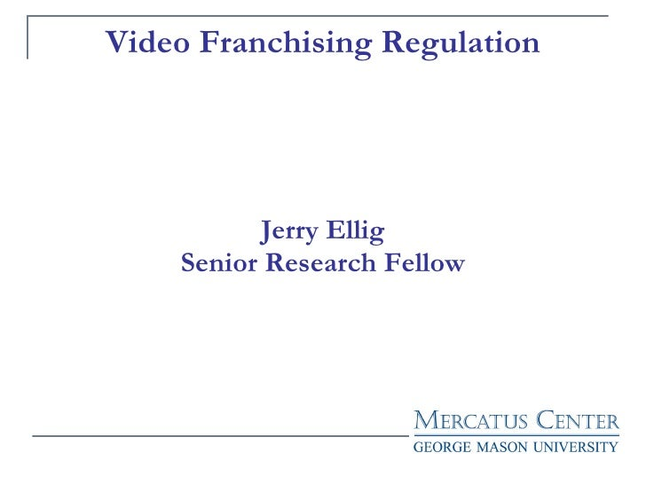 Video Franchising Regulation Jerry Ellig Senior Research Fellow