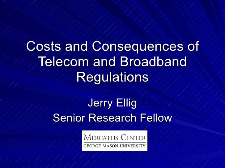 Costs and Consequences of Telecom and Broadband Regulations Jerry Ellig Senior Research Fellow