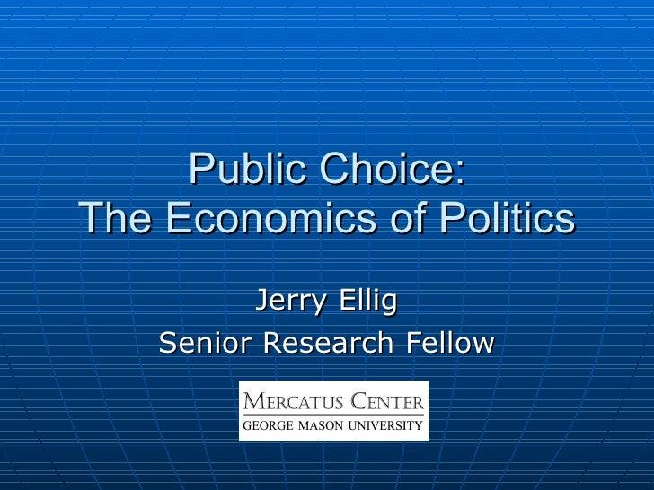 Public Choice: The Economics of Politics Jerry Ellig Senior Research Fellow